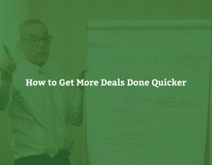 How to Get More Deals Done Quicker