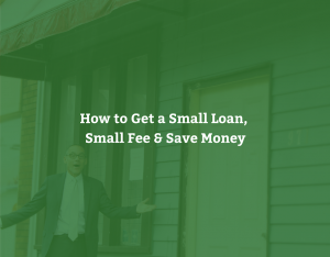 How to Get a Small Loan, Small Fee, and Save Money!